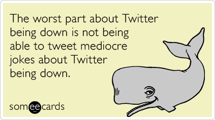 twitter-down-jokes-somewhat-topical-ecards-someecards